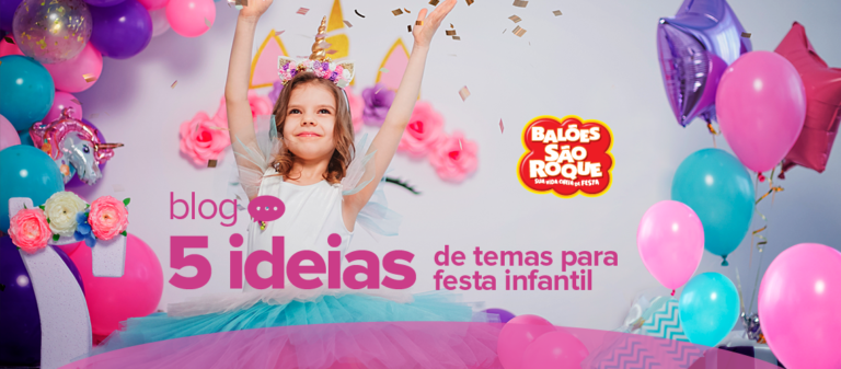 5 Ideias de tema de festa infantil