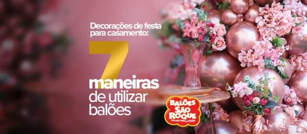 Decorações de festa para casamento: 7 maneiras de utilizar balões